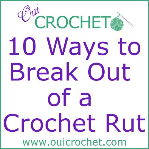 Ten Ways To Get Out Of A Crochet Rut